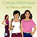 It's Now or Never Hörbuch von Carole Matthews Gesprochen von: Julia Franklin