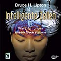 Intelligente Zellen: Wie Erfahrungen unsere Gene steuern Hörbuch von Bruce H. Lipton Gesprochen von: Martin Wertsch