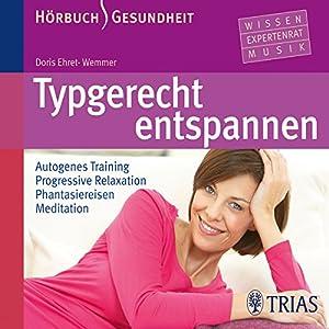 Typgerecht entspannen. Autogenes Training - Progressive Relaxation - Phantasiereisen - Meditation Hörbuch