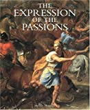The Expression of the Passions: The Origin and Influence of Charles Le Brun`s