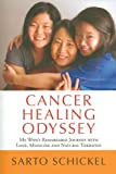 Cancer Healing Odyssey: My Wife's Remarkable Journey with Love, Medicine and Natural Therapies