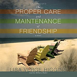 The Proper Care and Maintenance of Friendship | [Lisa Verge Higgins]