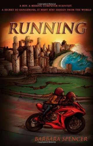 Running: A Boy. A Missing Computer Scientist. A Secret So Dangerous, it Must Stay Hidden from the World