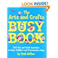 The Arts and Crafts Busy Book: 365 Art and Craft Ideas to Keep Toddlers and Preschoolers Busy