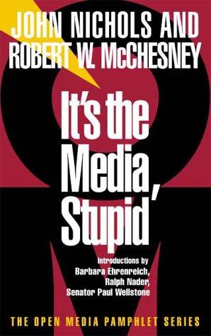 Its the Media, Stupid, ROBERT MCCHESNEY, JOHN NICHOLS