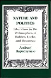 Nature and Politics: Liberalism in the Philosophies of Hobbes, Locke, and Rousseau (0801496063) by Rapaczynski, Andrzej
