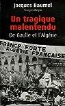 Un tragique malentendu : De Gaulle et l'Alg�rie par Baumel