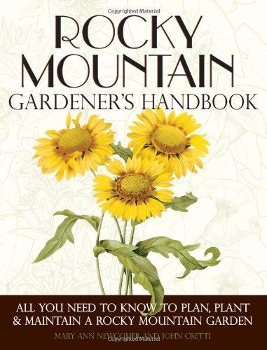 Rocky Mountain Gardener's Handbook: All You Need to Know to Plan, Plant & Maintain a Rocky Mountain Garden - Montana, Id