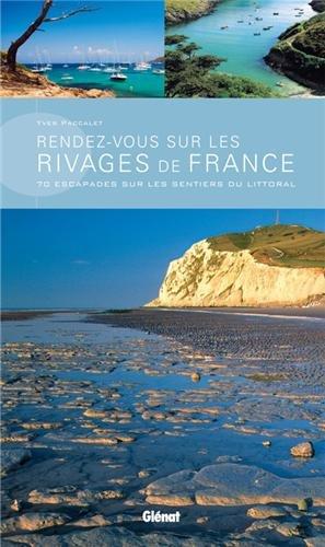 Rendez-vous sur les rivages de France : 70 escapades sur les sentiers du littoral
