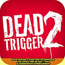 Dead Trigger 2 Game: How to Download for Kindle Fire HD HDX + Tips (       UNABRIDGED) by HiddenStuff Entertainment Narrated by Steve Ryan