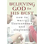 Believing God for His Best: How to Marry Contentment and Singleness | Thrasher Bill