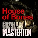 House of Bones (       UNABRIDGED) by Graham Masterton Narrated by Tristan Bernays