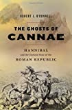 The Ghosts of Cannae: Hannibal the Darkest Hour of the Roman Republic