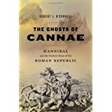 The Ghosts of Cannae: Hannibal and the Darkest Hour of the Roman Republic ~ Robert L. O'Connell