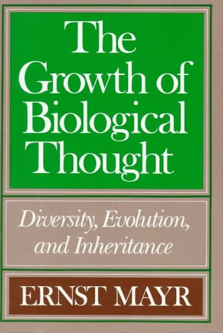 The Growth of Biological Thought: Diversity, Evolution, and Inheritance, Ernst Mayr