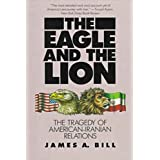 The Eagle and the Lion: The Tragedy of American-Iranian Relations ~ James A. Bill