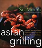 Asian Grilling: 85Kebabs, Skewers, Satays and Other Asian-Inspired Recipes for Your Barbecue