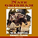 Nate Grisham: Black Mountain Man (       UNABRIDGED) by W. R. Benton, Grady Clark Narrated by Lee Alan