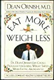 Eat More, Weigh Less: Dr. Dean Ornish's Life Choice Program for Losing Weight Safely While Eating Abundantly (0060168382) by Dean Ornish