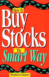 How to Buy Stocks the Smart Way Stephen L. Littauer