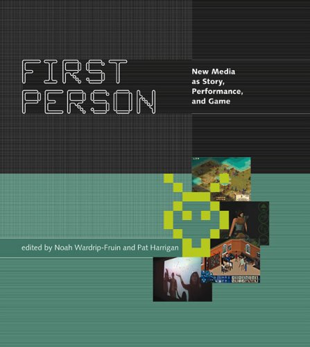 First Person: New Media as Story, Performance, and Game