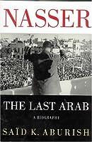 Nasser: The Last Arab