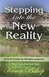 """Stepping Into the New Reality: Keys to Living in the New Energies (A """"What's Up on Planet Earth"""" Book)"""