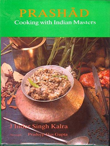 Prashad: Cooking with Indian Masters by J. Inder Singh Kalra, Pradeep Das Gupta