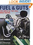 Fuel and Guts: The Birth of Top Fuel...