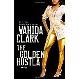 The Golden Hustla ~ Wahida Clark