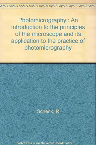 Photomicrography;: An Introduction To The Principles Of The Microscope And Its Application To The Practice Of Photomicrography