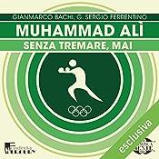 Muhammad Alì: Senza tremare, mai (Olimpicamente) | Gianmarco Bachi, G. Sergio Ferrentino