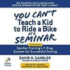 You Can't Teach a Kid to Ride a Bike at a Seminar: Sandler Training's 7-Step System for Successful Selling (2nd Edition) Hörbuch von David Mattson - foreword, David H. Sandler Gesprochen von: Sean Pratt