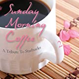 Sunday Morning Coffee 2 - A Tribute To Starbucks