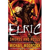 Elric   Swords and Roses (Chronicles of the Last Emperor of Melnibone) ~ Michael Moorcock