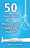 50 Quick Ways to Motivate and Engage Your Students (Quick 50 Teaching Series) (Volume 6) by Mr Mike Gershon (2015-03-10)