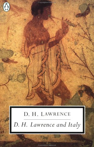 D. H. Lawrence and Italy: Twilight in Italy; Sea and Sardinia; Etruscan Places (Classic, 20th-Century, Penguin), D. H. Lawrence