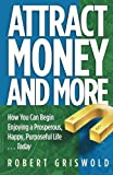 img - for Attract Money and More: How you can begin enjoying a prosperous, happy, purposeful life...today book / textbook / text book