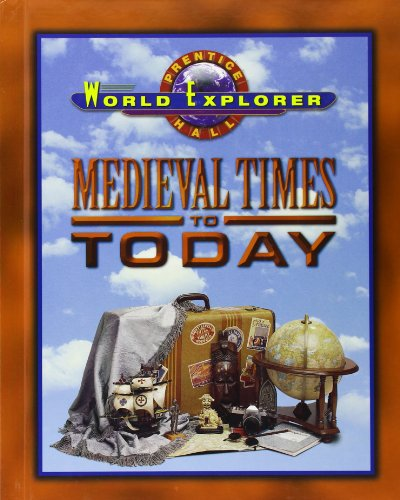 WORLD EXPLORER: MEDIEVAL TIMES TO TODAY SECOND EDITION STUDENT EDITION  2001C (Prentice Hall World Explorer)