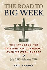 The Road to Big Week: The Struggle for Daylight Air Supremacy Over Western Europe, July 1942 - February 1944