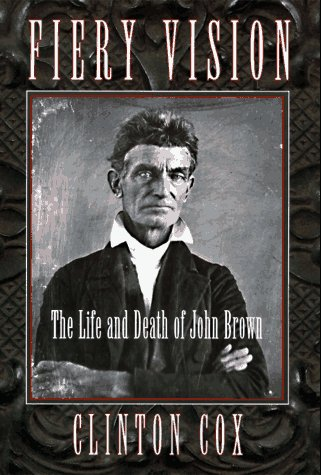 Fiery Vision, The Life and Death of John Brown by Clinton Cox