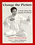 Change The Picture: A Xuan Ming Dao Qigong Workbook (1892686007) by Yu Cheng Huang