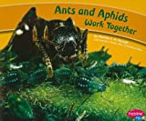 img - for Ants and Aphids Work Together (Animals Working Together) book / textbook / text book