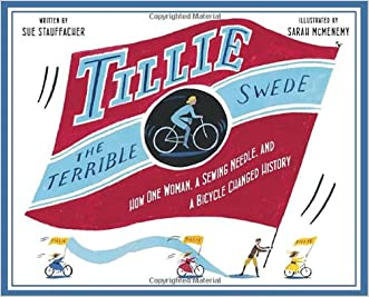 Tillie the Terrible Swede: How One Woman, a Sewing Needle, and a Bicycle Changed History written by Sue Stauffacher