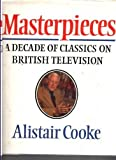 Masterpieces: A Decade of Classics on British Television (0370304764) by Cooke, Alistair