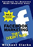 Facebook Marketing That Doesn't Suck - Facebook for Business Made (Stupidly) Easy (Vol.3 of the Punk Rock Marketing Collection)