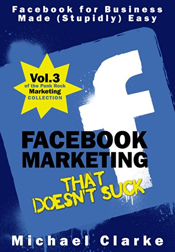 Facebook Marketing That Doesn't Suck - Facebook for Business Made (Stupidly) Easy (Punk Rock Marketing Collection 3)