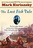 img - for The Last Fish Tale: The Fate of the Atlantic and Survival in Gloucester, America's Oldest Fishing Port and Most Original Town Hardcover - Deckle Edge, June 3, 2008 book / textbook / text book