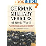 German Military Vehicles of World War II: An Illustrated Guide to Cars, Trucks, Half-Tracks, Motorcycles, Amphibious...