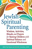 Jewish Spiritual Parenting: Wisdom, Activities, Rituals and Prayers for Raising Children with Spiritual Balance and Emotional Wholeness